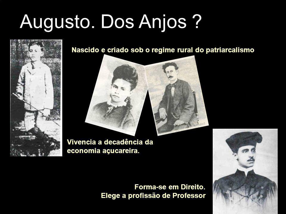 Augusto. Dos Anjos Nascido e criado sob o regime rural do patriarcalismo. Vivencia a decadência da.