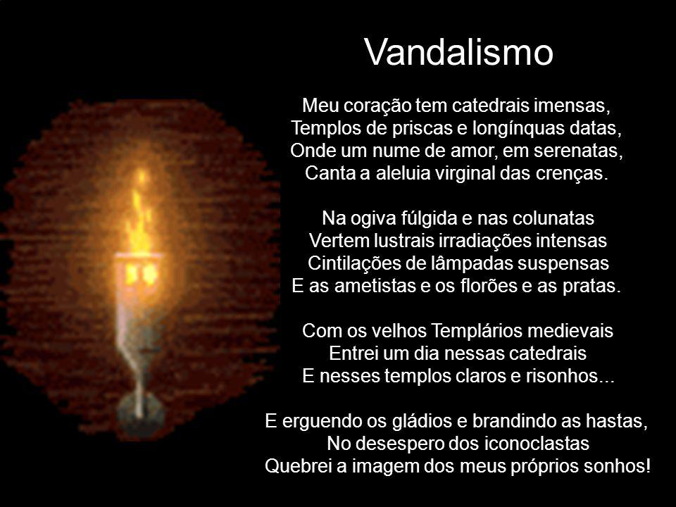 Vandalismo Meu coração tem catedrais imensas,