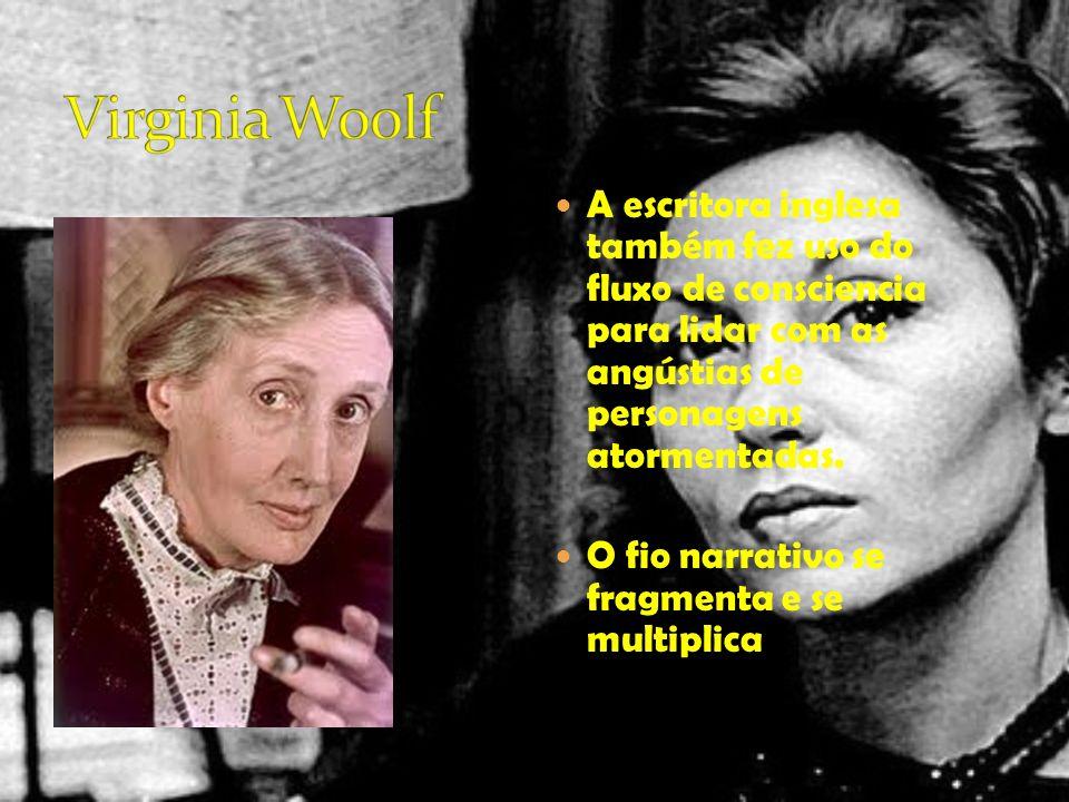Virginia Woolf A escritora inglesa também fez uso do fluxo de consciencia para lidar com as angústias de personagens atormentadas.