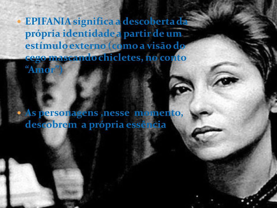 EPIFANIA significa a descoberta da própria identidade a partir de um estímulo externo (como a visão do cego mascando chicletes, no conto Amor )