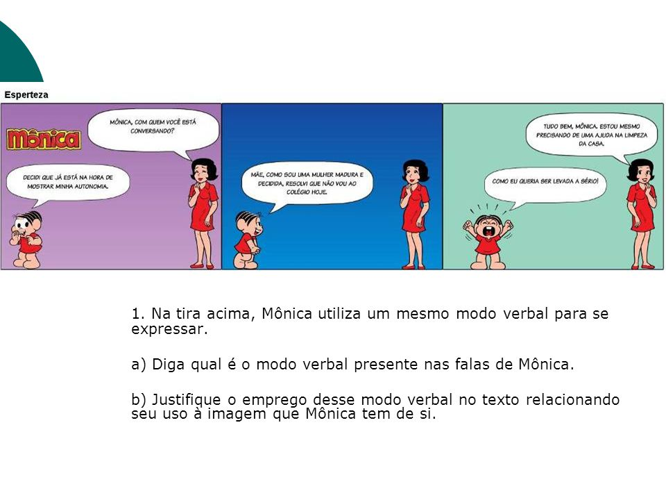1. Na tira acima, Mônica utiliza um mesmo modo verbal para se expressar.