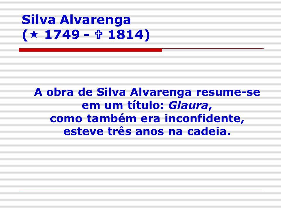 Silva Alvarenga ( 1749 -  1814) A obra de Silva Alvarenga resume-se em um título: Glaura,