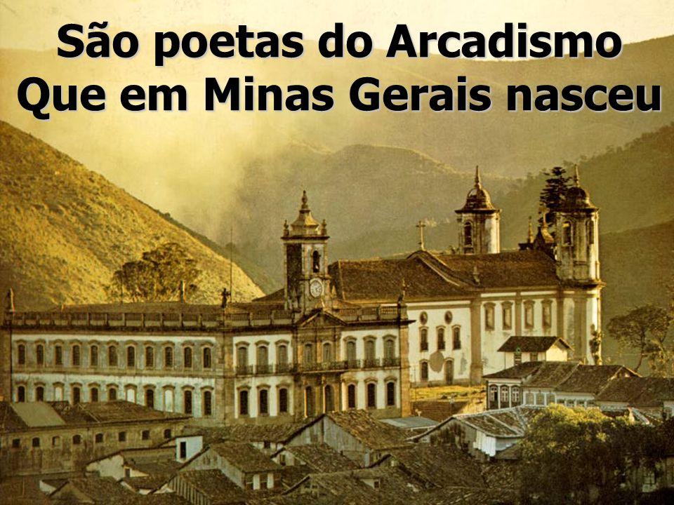 São poetas do Arcadismo Que em Minas Gerais nasceu