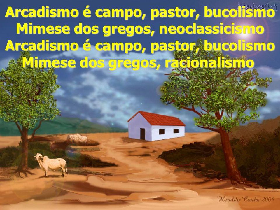 Arcadismo é campo, pastor, bucolismo Mimese dos gregos, neoclassicismo
