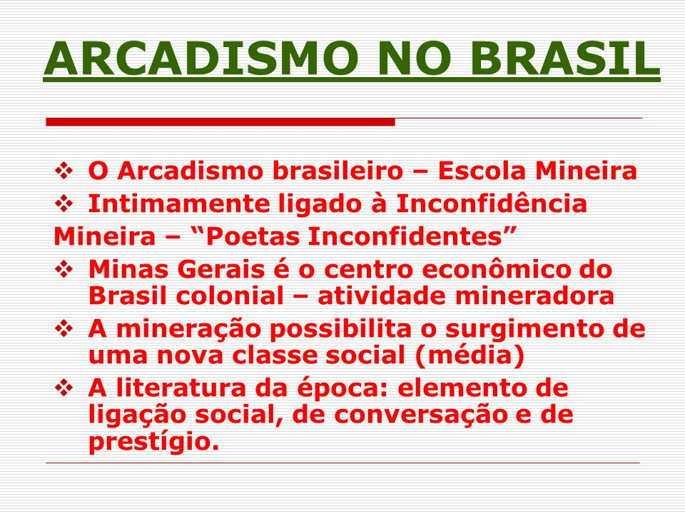 ARCADISMO NO BRASIL O Arcadismo brasileiro – Escola Mineira