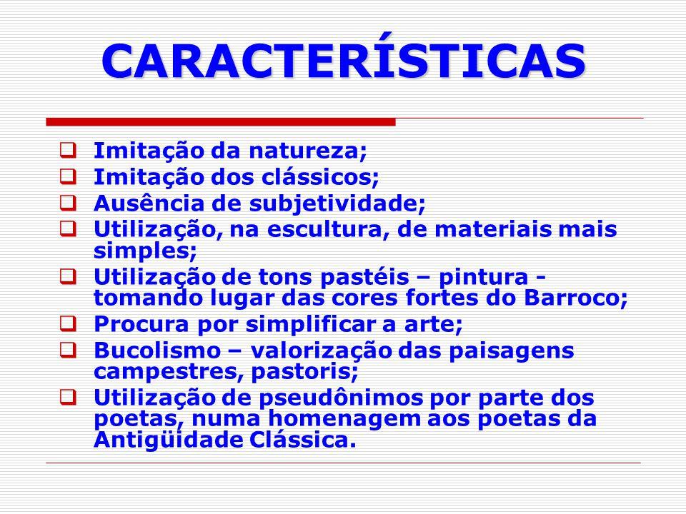 CARACTERÍSTICAS Imitação da natureza; Imitação dos clássicos;