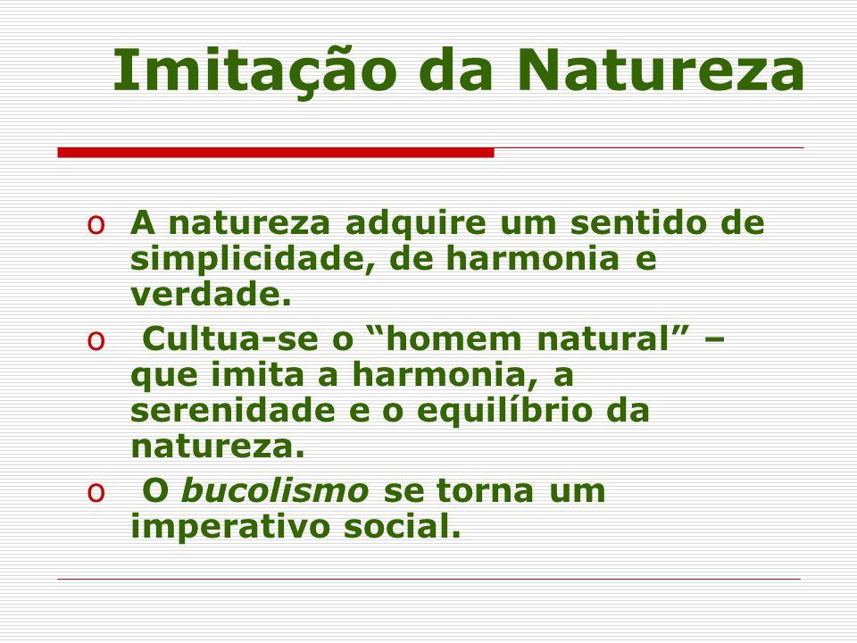 Imitação da Natureza A natureza adquire um sentido de simplicidade, de harmonia e verdade.