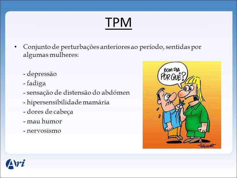 TPM Conjunto de perturbações anteriores ao período, sentidas por algumas mulheres: - depressão. - fadiga.