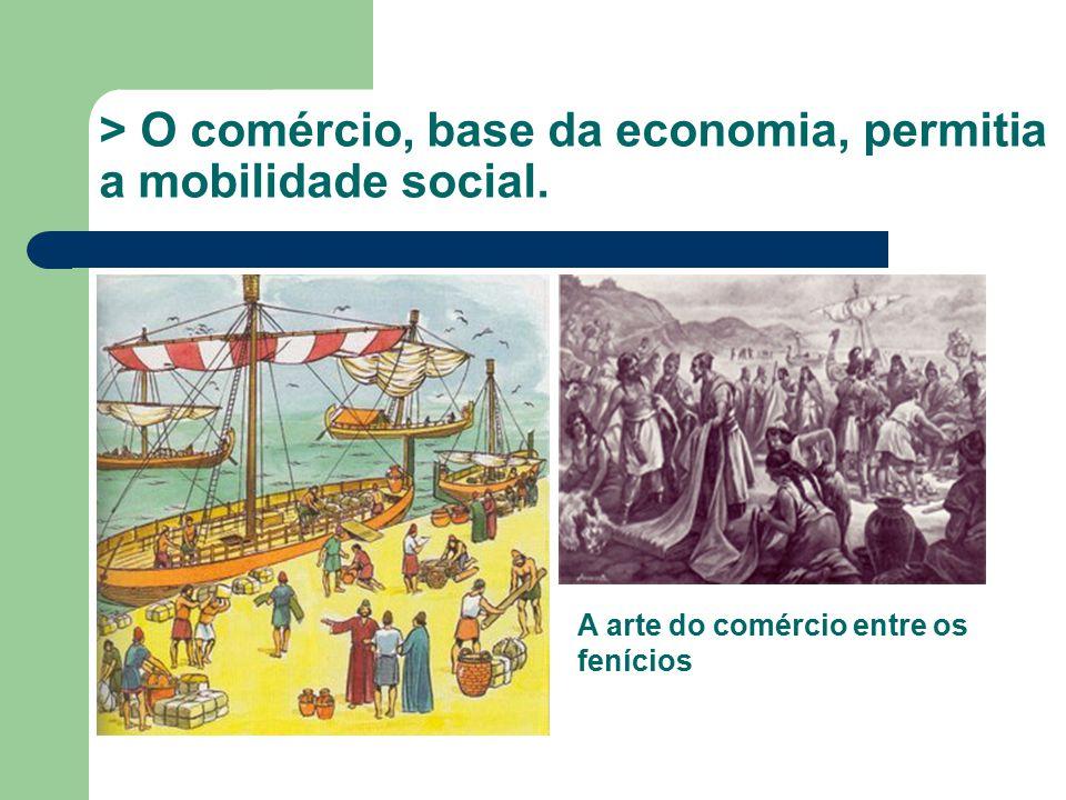 > O comércio, base da economia, permitia a mobilidade social.