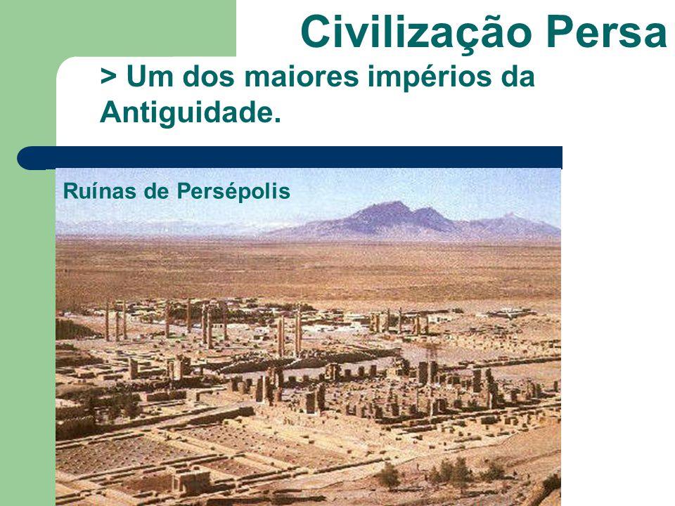 Civilização Persa > Um dos maiores impérios da Antiguidade.