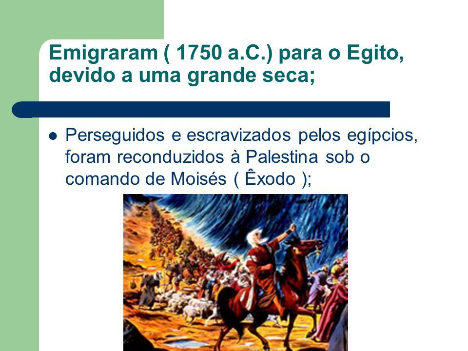 Emigraram ( 1750 a.C.) para o Egito, devido a uma grande seca;