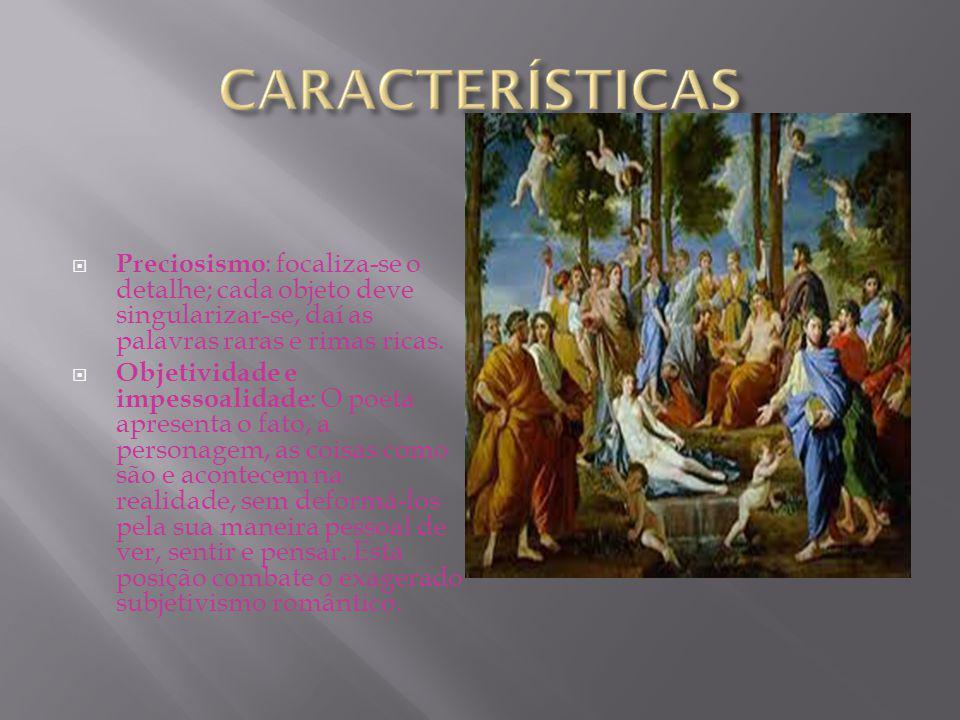 Preciosismo: focaliza-se o detalhe; cada objeto deve singularizar-se, daí as palavras raras e rimas ricas.