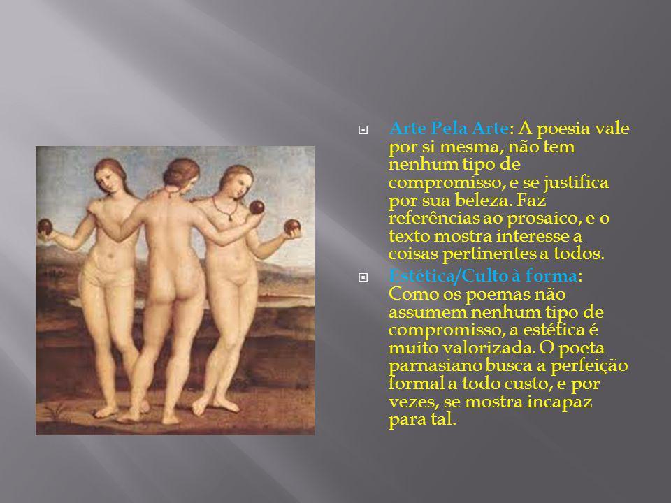 Arte Pela Arte: A poesia vale por si mesma, não tem nenhum tipo de compromisso, e se justifica por sua beleza. Faz referências ao prosaico, e o texto mostra interesse a coisas pertinentes a todos.