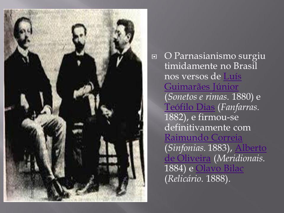 O Parnasianismo surgiu timidamente no Brasil nos versos de Luís Guimarães Júnior (Sonetos e rimas.