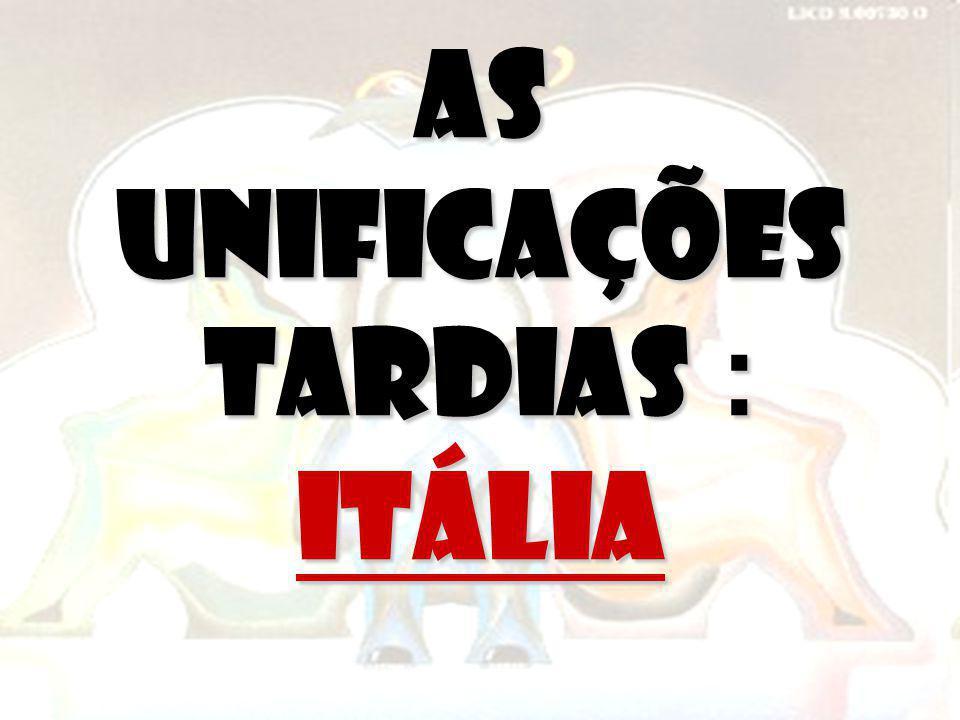 AS UNIFICAÇÕES TARDIAS : Itália