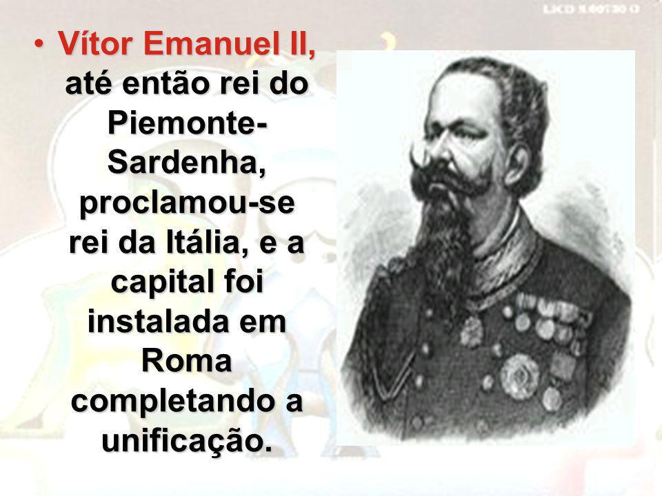 Vítor Emanuel II, até então rei do Piemonte-Sardenha, proclamou-se rei da Itália, e a capital foi instalada em Roma completando a unificação.