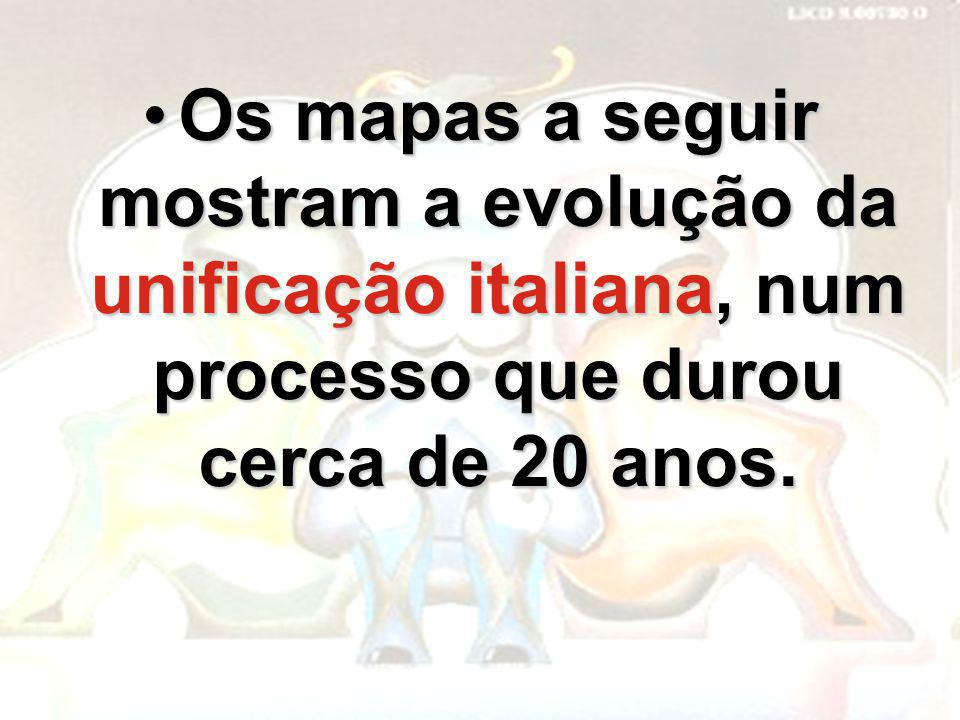 Os mapas a seguir mostram a evolução da unificação italiana, num processo que durou cerca de 20 anos.