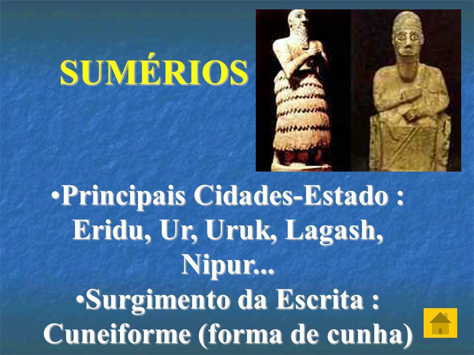SUMÉRIOS Principais Cidades-Estado : Eridu, Ur, Uruk, Lagash, Nipur...