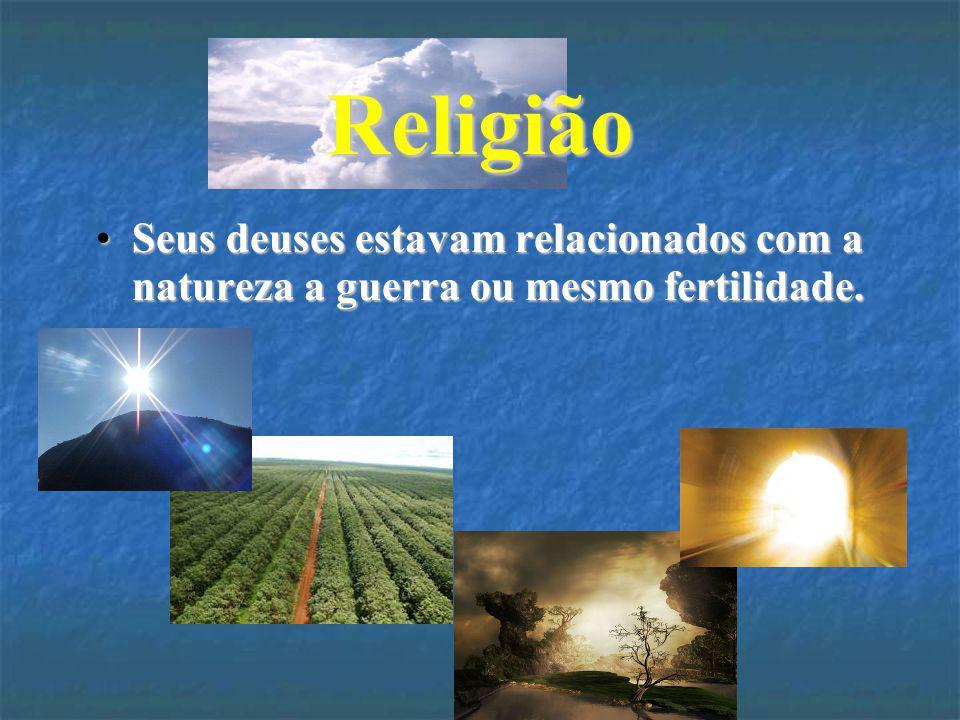 Religião Seus deuses estavam relacionados com a natureza a guerra ou mesmo fertilidade.