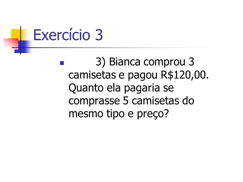 Exercício 3 3) Bianca comprou 3 camisetas e pagou R$120,00.