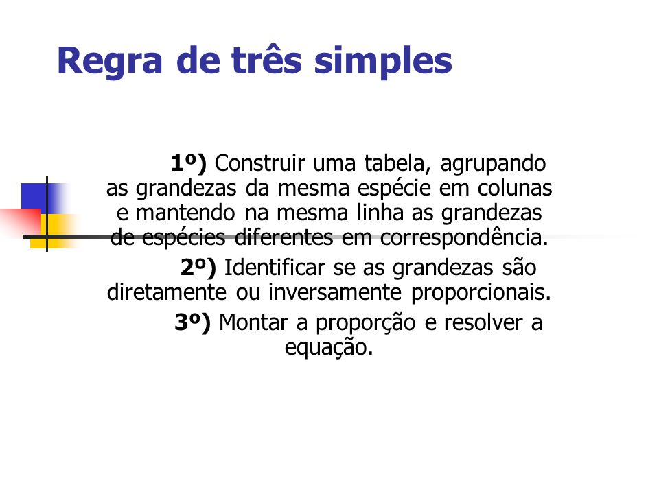 3º) Montar a proporção e resolver a equação.