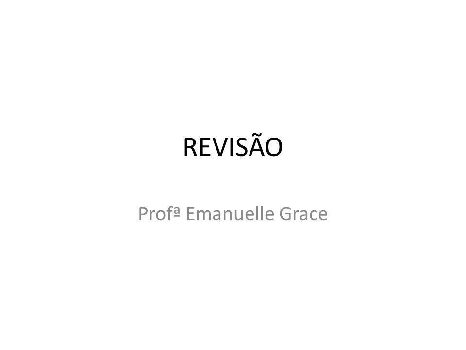 REVISÃO Profª Emanuelle Grace