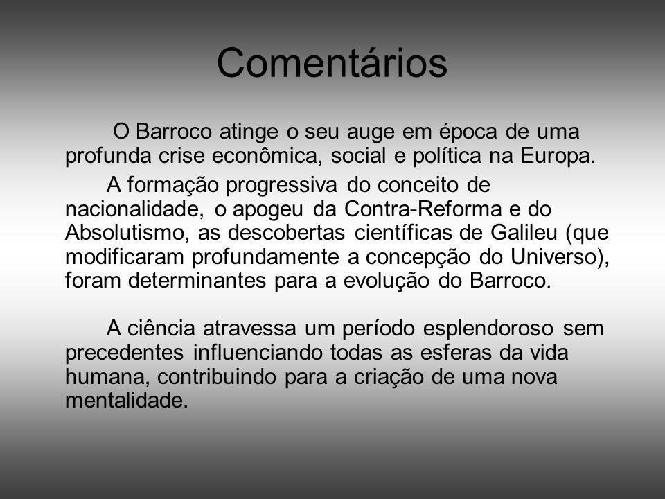 Comentários O Barroco atinge o seu auge em época de uma profunda crise econômica, social e política na Europa.
