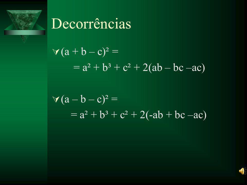 Decorrências (a + b – c)² = = a² + b³ + c² + 2(ab – bc –ac)