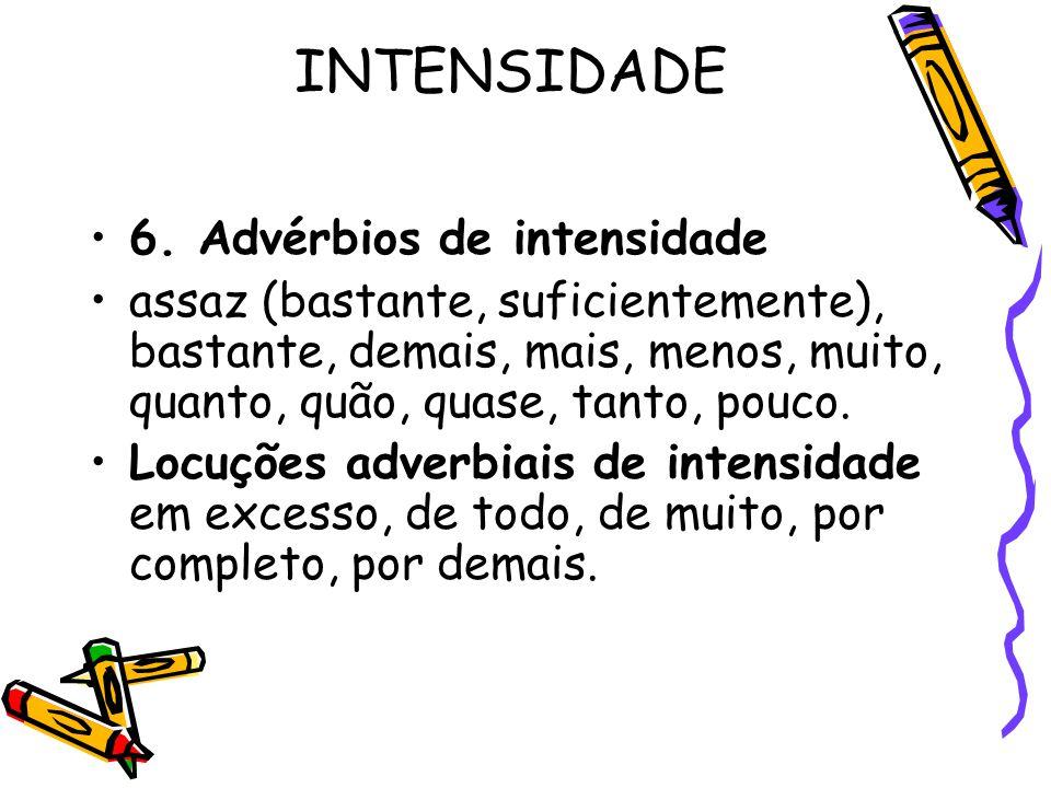 INTENSIDADE 6. Advérbios de intensidade