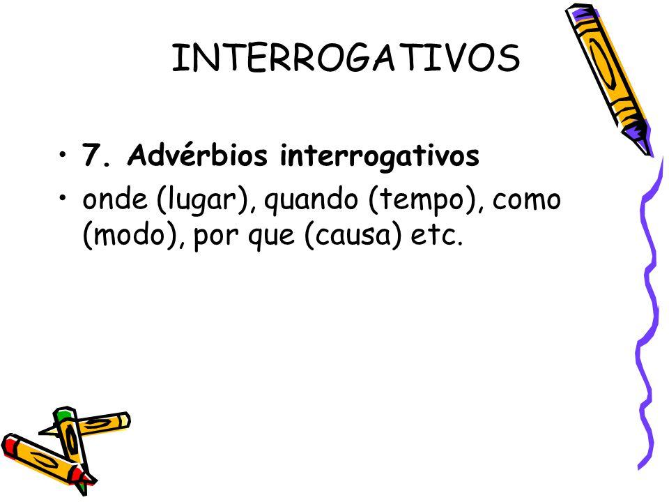 INTERROGATIVOS 7. Advérbios interrogativos
