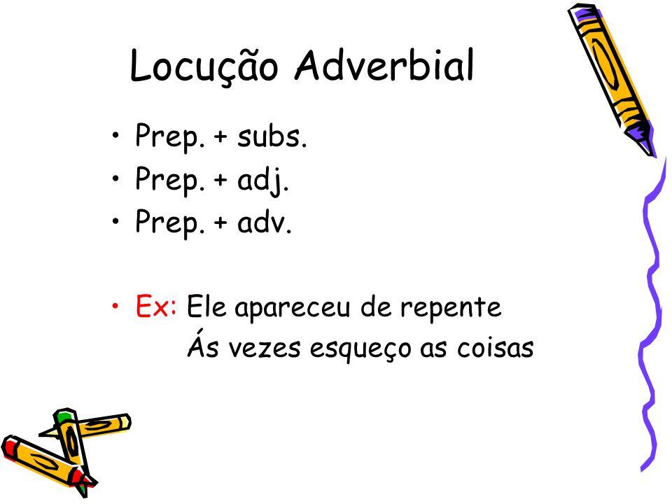 Locução Adverbial Prep. + subs. Prep. + adj. Prep. + adv.