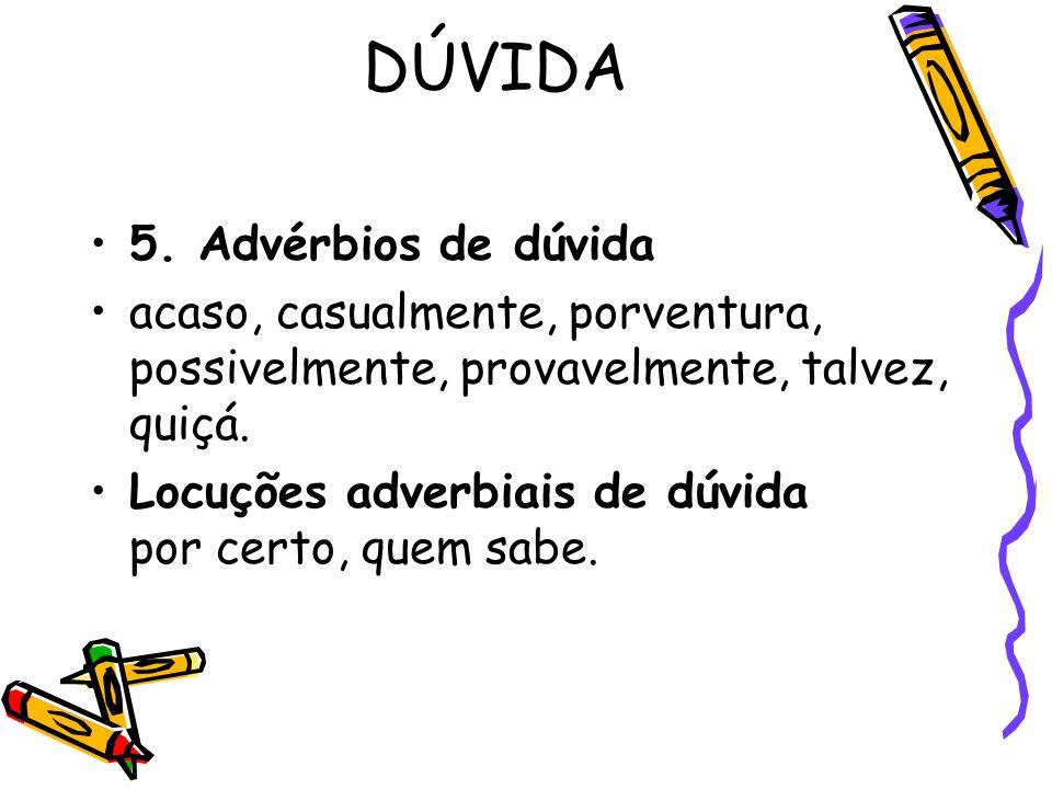DÚVIDA 5. Advérbios de dúvida