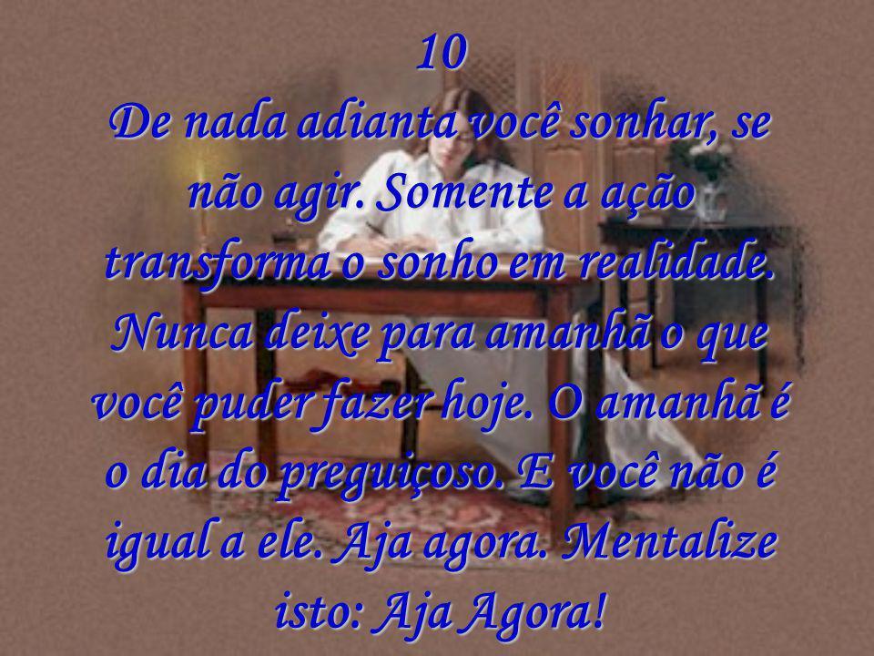 10 De nada adianta você sonhar, se não agir