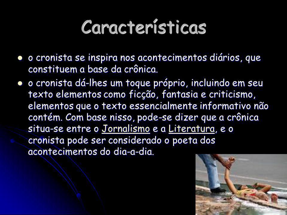 Características o cronista se inspira nos acontecimentos diários, que constituem a base da crônica.