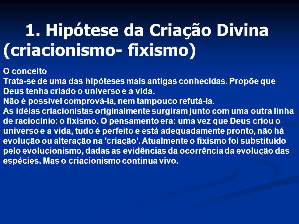 1. Hipótese da Criação Divina (criacionismo- fixismo)