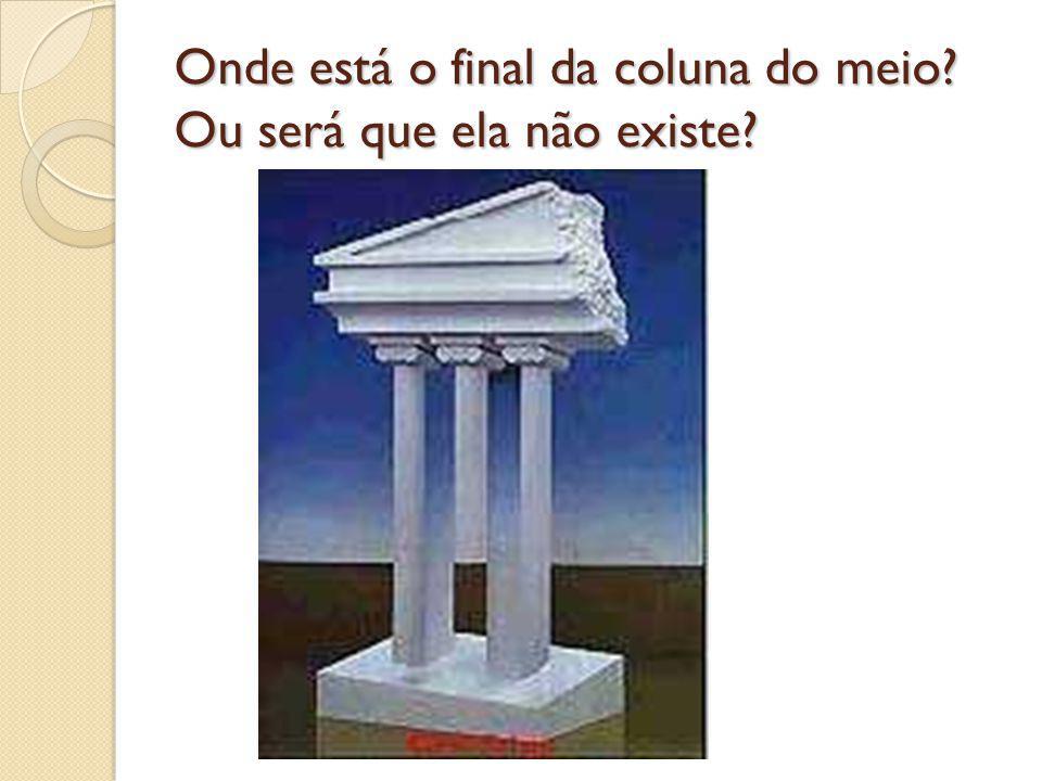 Onde está o final da coluna do meio Ou será que ela não existe