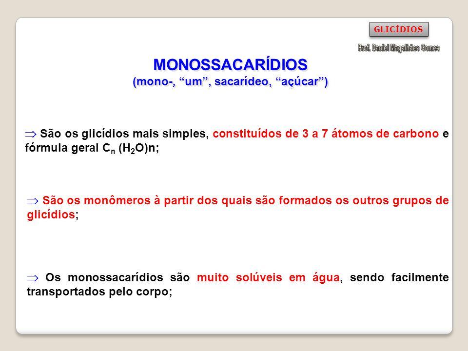 MONOSSACARÍDIOS (mono-, um , sacarídeo, açúcar )