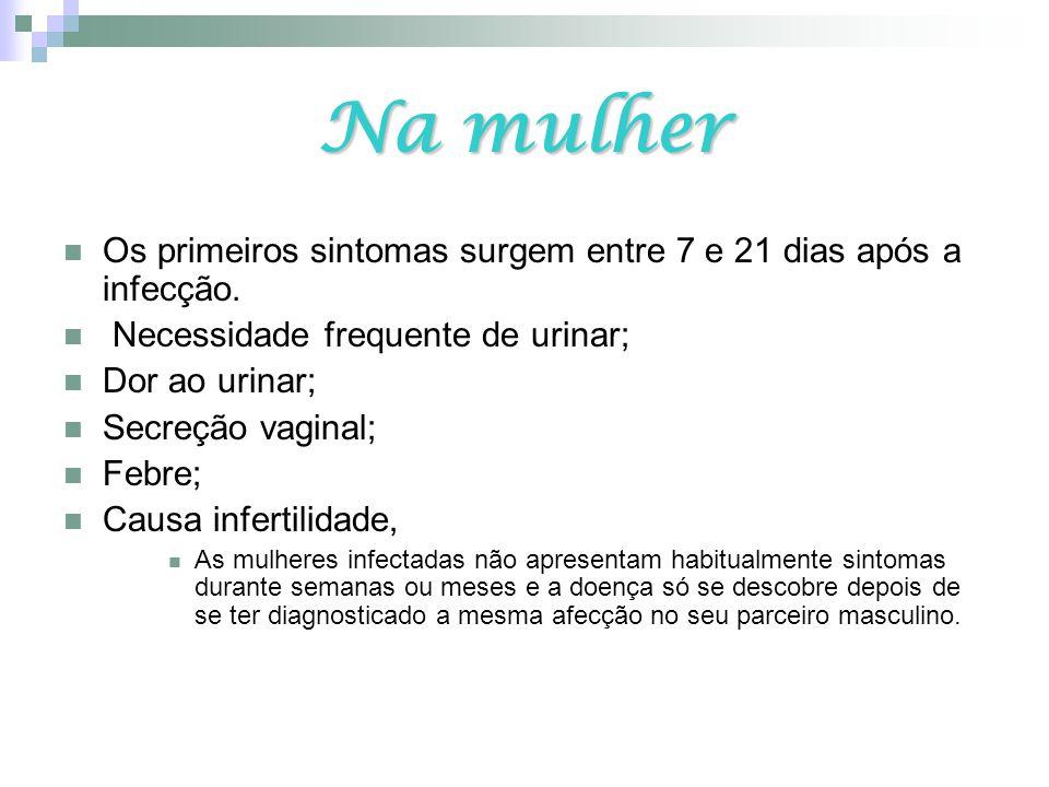Na mulher Os primeiros sintomas surgem entre 7 e 21 dias após a infecção. Necessidade frequente de urinar;