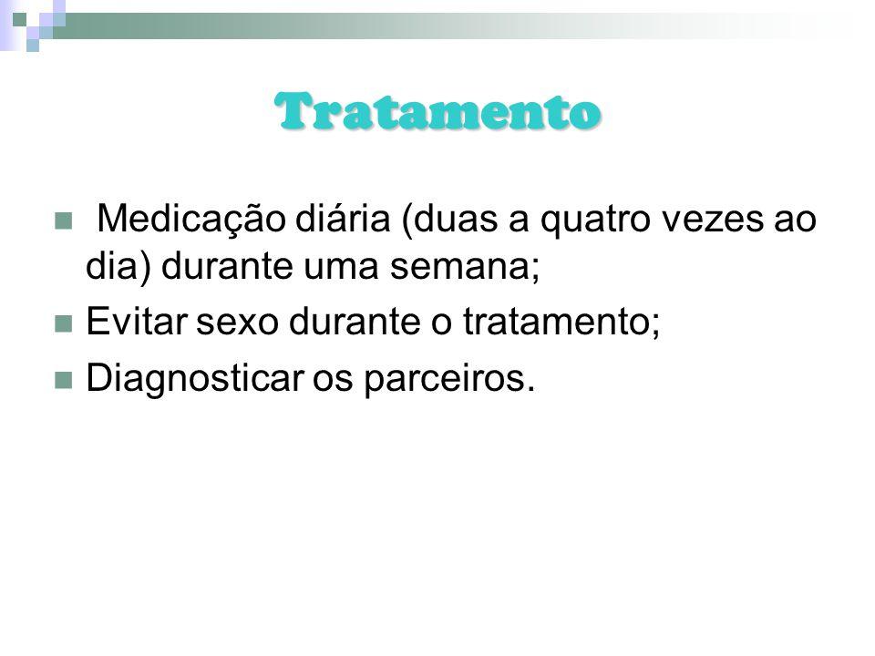 Tratamento Medicação diária (duas a quatro vezes ao dia) durante uma semana; Evitar sexo durante o tratamento;