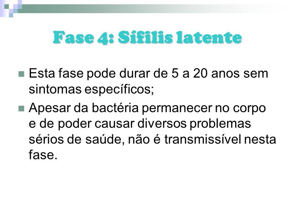 Fase 4: Sífilis latente Esta fase pode durar de 5 a 20 anos sem sintomas específicos;