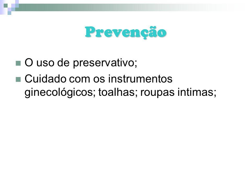 Prevenção O uso de preservativo;