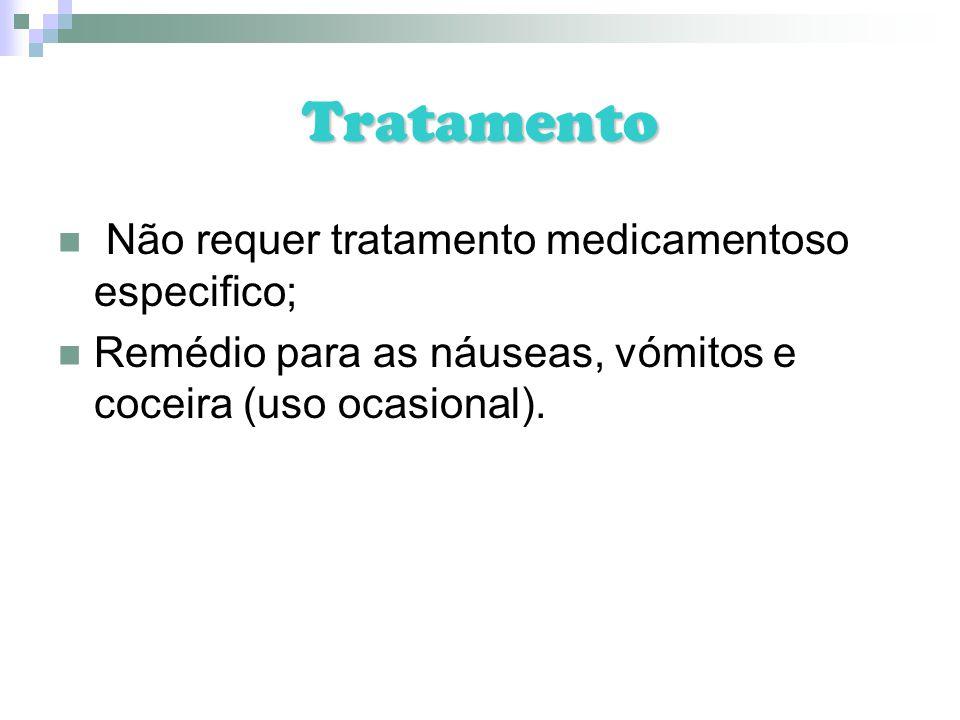 Tratamento Não requer tratamento medicamentoso especifico;