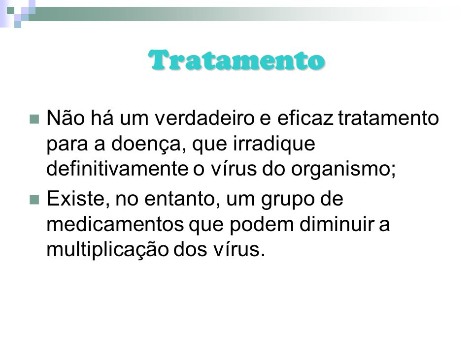 Tratamento Não há um verdadeiro e eficaz tratamento para a doença, que irradique definitivamente o vírus do organismo;