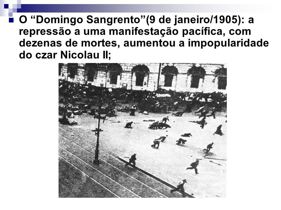 O Domingo Sangrento (9 de janeiro/1905): a repressão a uma manifestação pacífica, com dezenas de mortes, aumentou a impopularidade do czar Nicolau II;