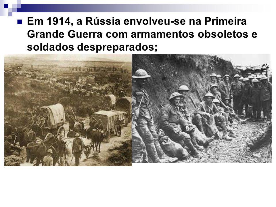 Em 1914, a Rússia envolveu-se na Primeira Grande Guerra com armamentos obsoletos e soldados despreparados;
