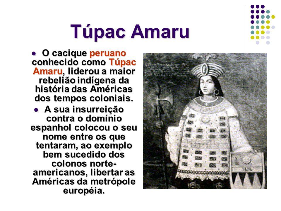 Túpac Amaru O cacique peruano conhecido como Túpac Amaru, liderou a maior rebelião indígena da história das Américas dos tempos coloniais.