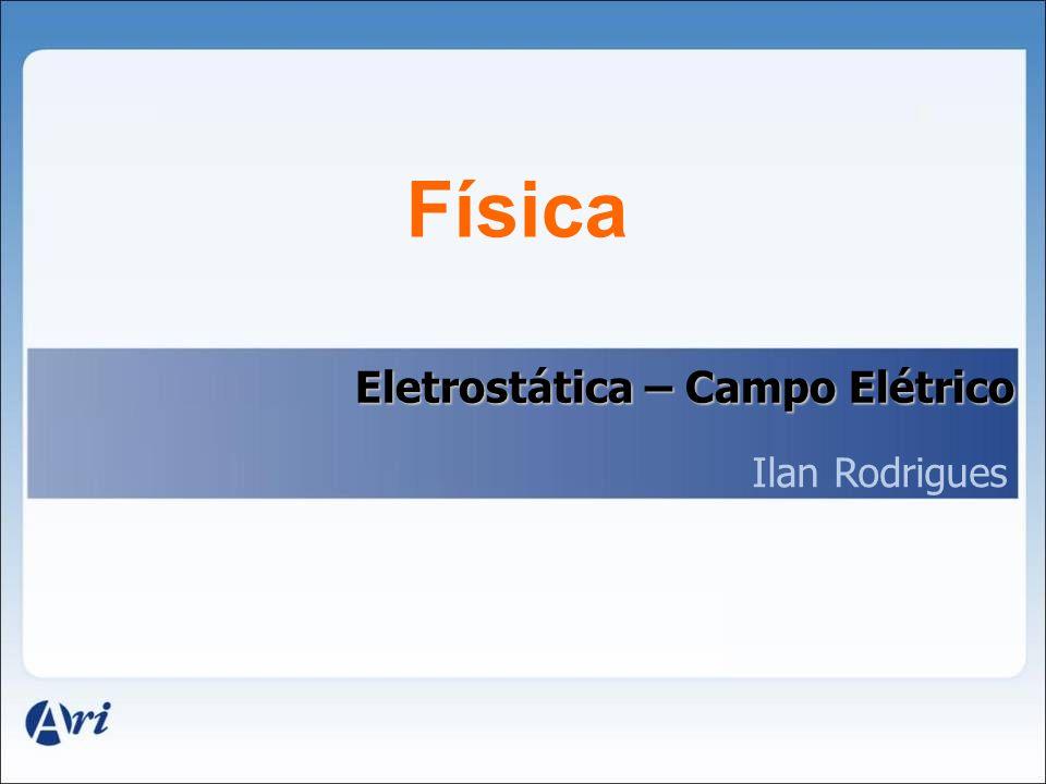 Física Eletrostática – Campo Elétrico Ilan Rodrigues