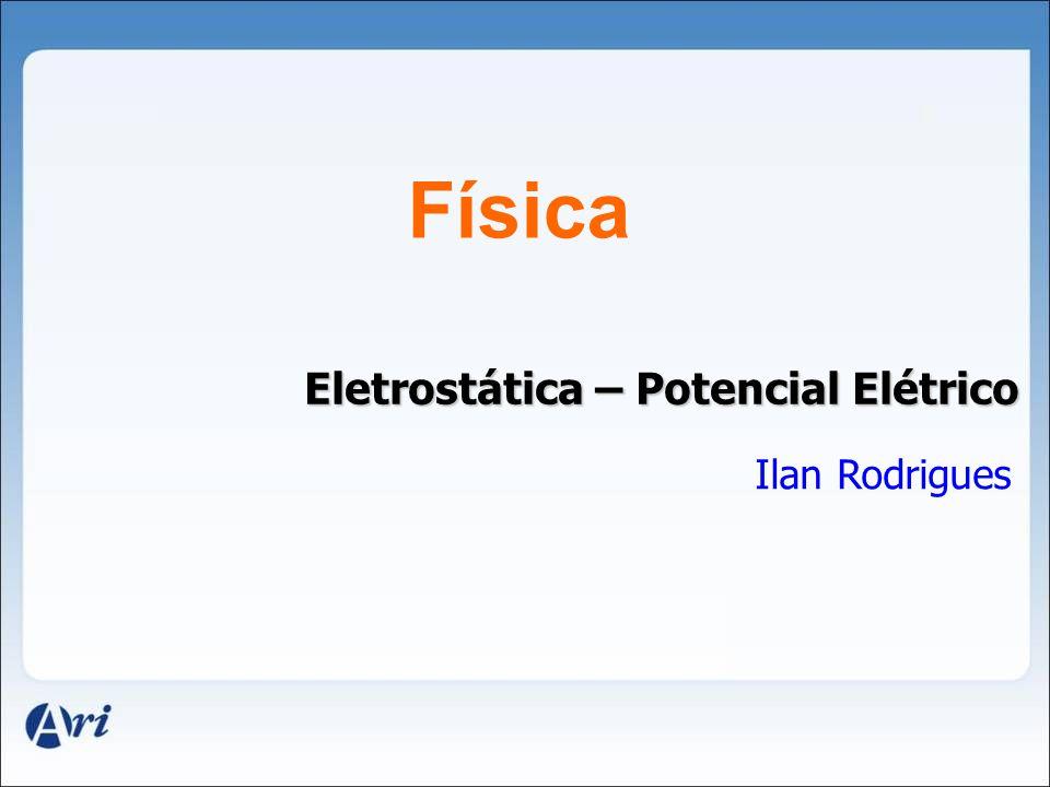 Física Eletrostática – Potencial Elétrico Ilan Rodrigues 31
