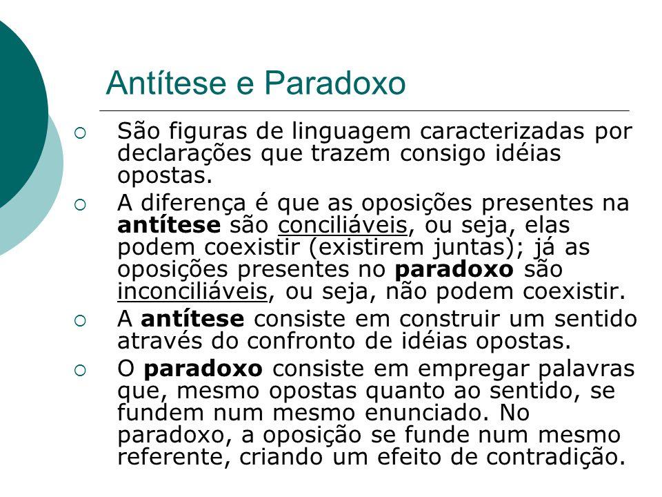 Antítese e Paradoxo São figuras de linguagem caracterizadas por declarações que trazem consigo idéias opostas.