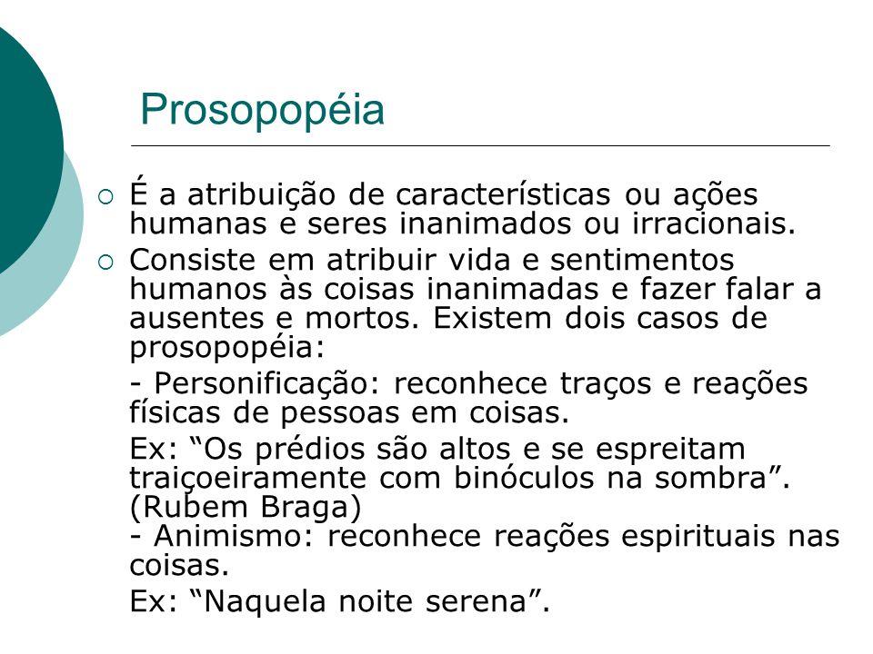 Prosopopéia É a atribuição de características ou ações humanas e seres inanimados ou irracionais.